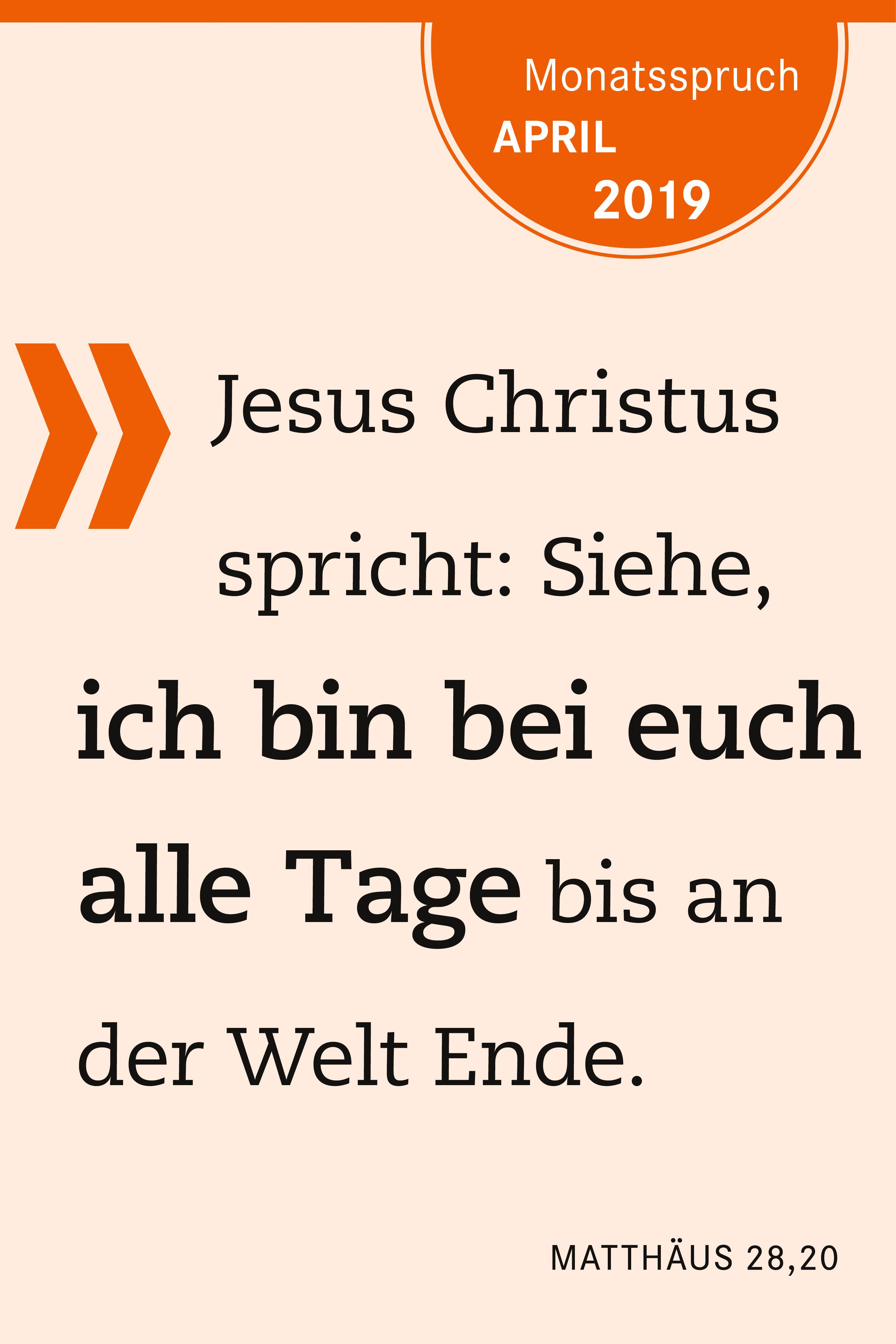 Jesus Christus spricht: Siehe, ich bin bei euch alle Tage bis an der Welt Ende.