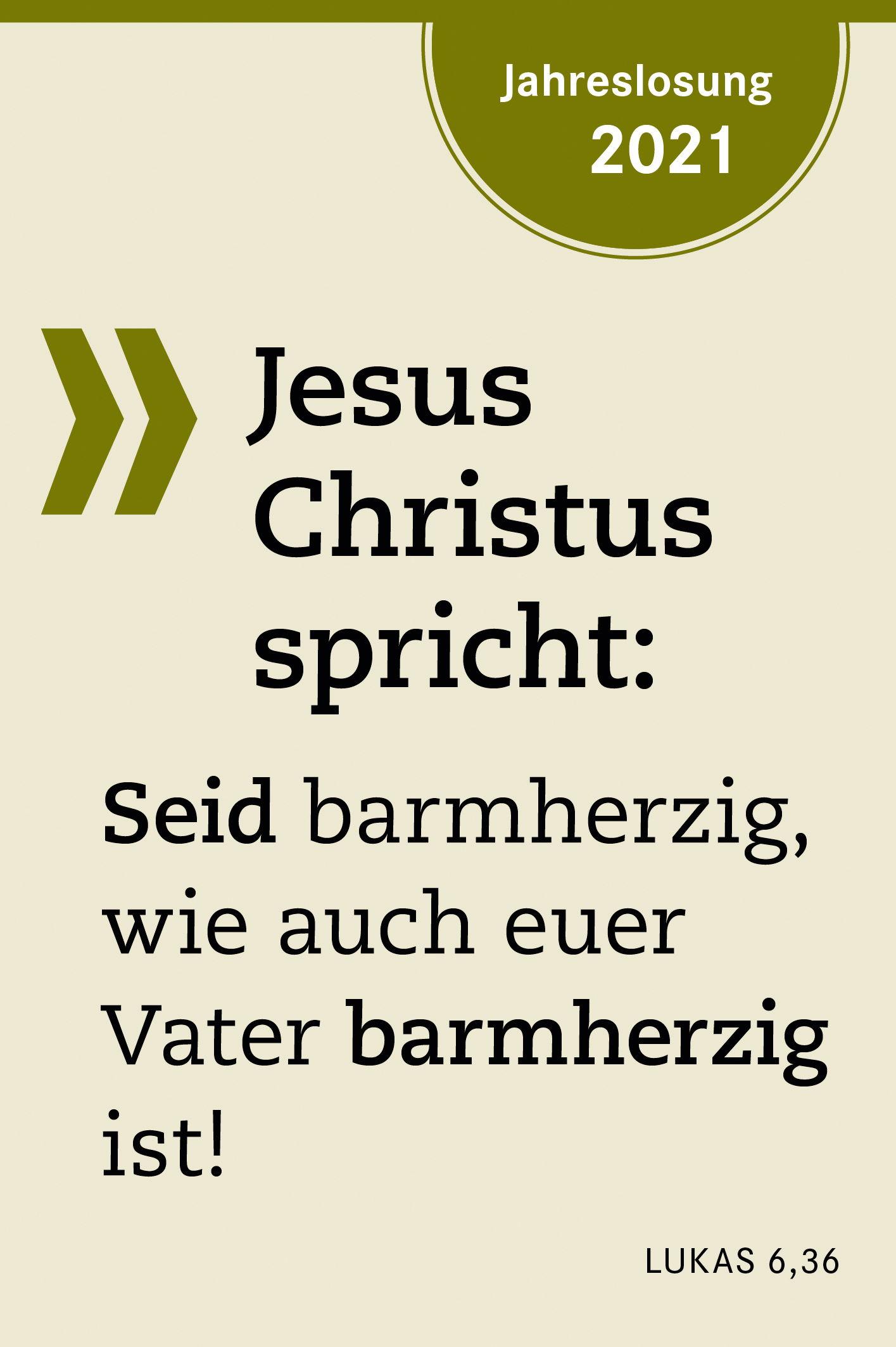 Jesus Christus spricht: Seid barmherzig, wie auch euer Vater barmherzig ist!
